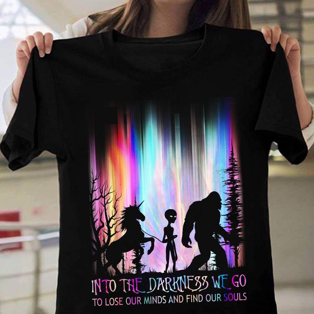 Into The Darkness We Go Shirt Unicorn Alien Bigfoot
