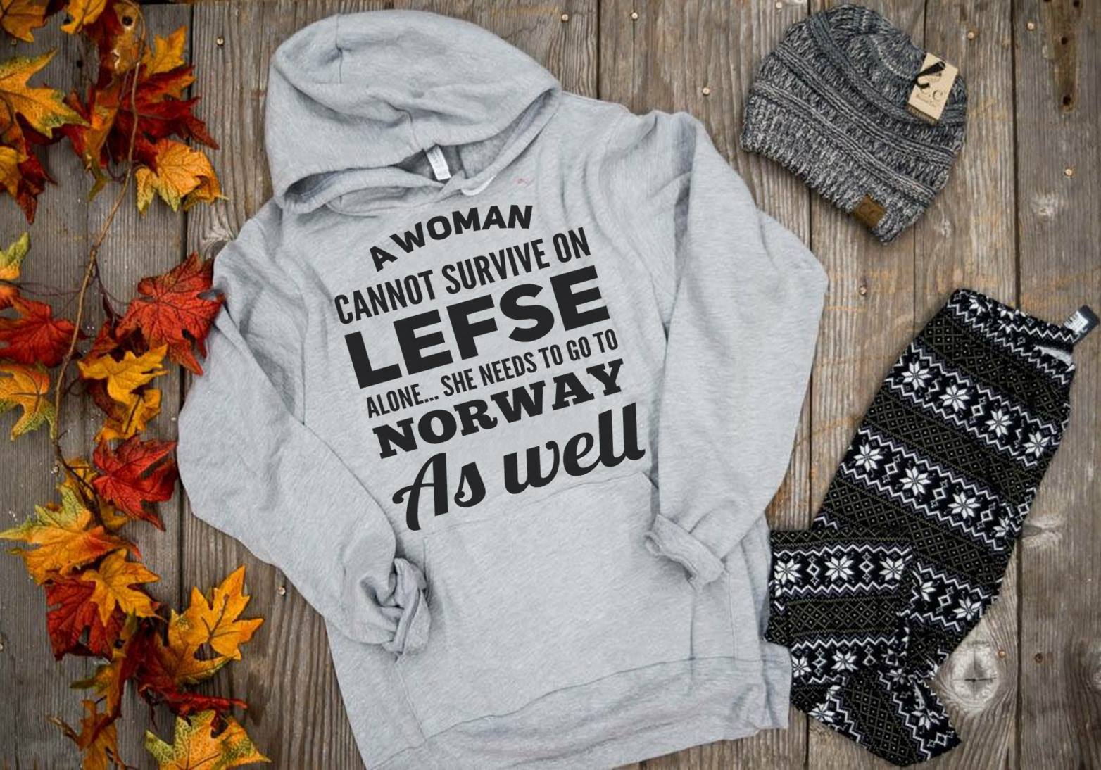 Lefse Shirt A Woman Cannot Survive On Lefse Alone Go To Norway