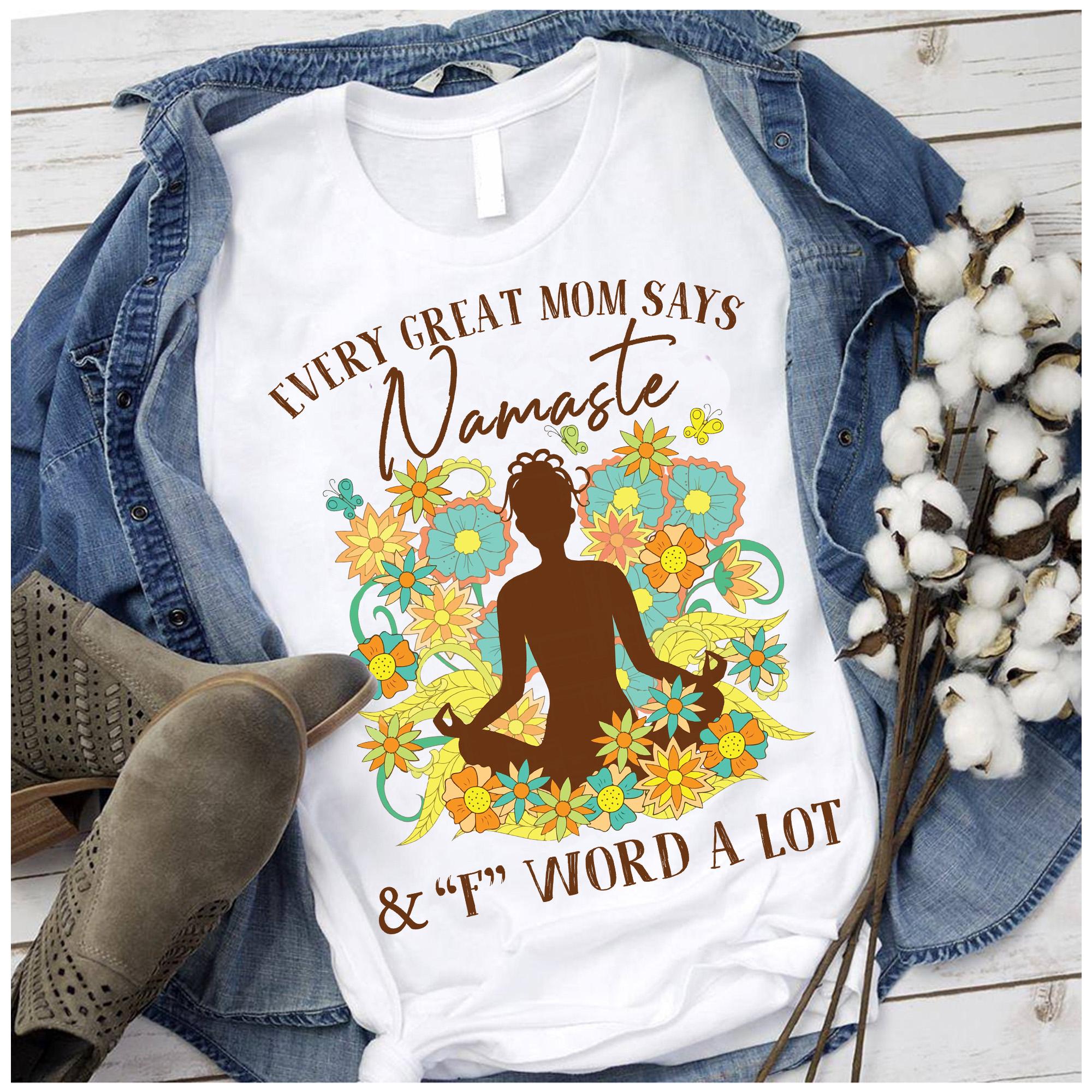 Namaste Shirt Every Great Mom Says Namaste & F Word