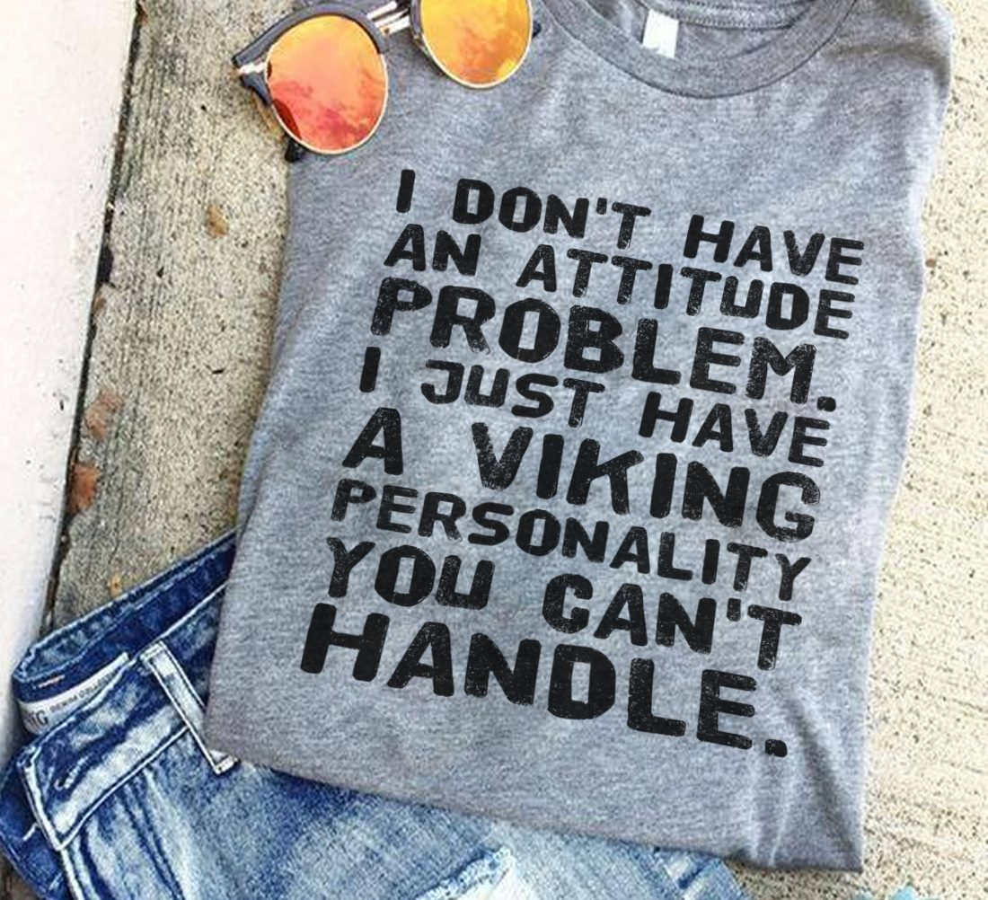 Norway Shirt Don't Have Attitude Problem Viking Personality