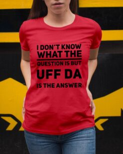 Norway Shirt Don't Know What The Question Uff Da Is The Answer