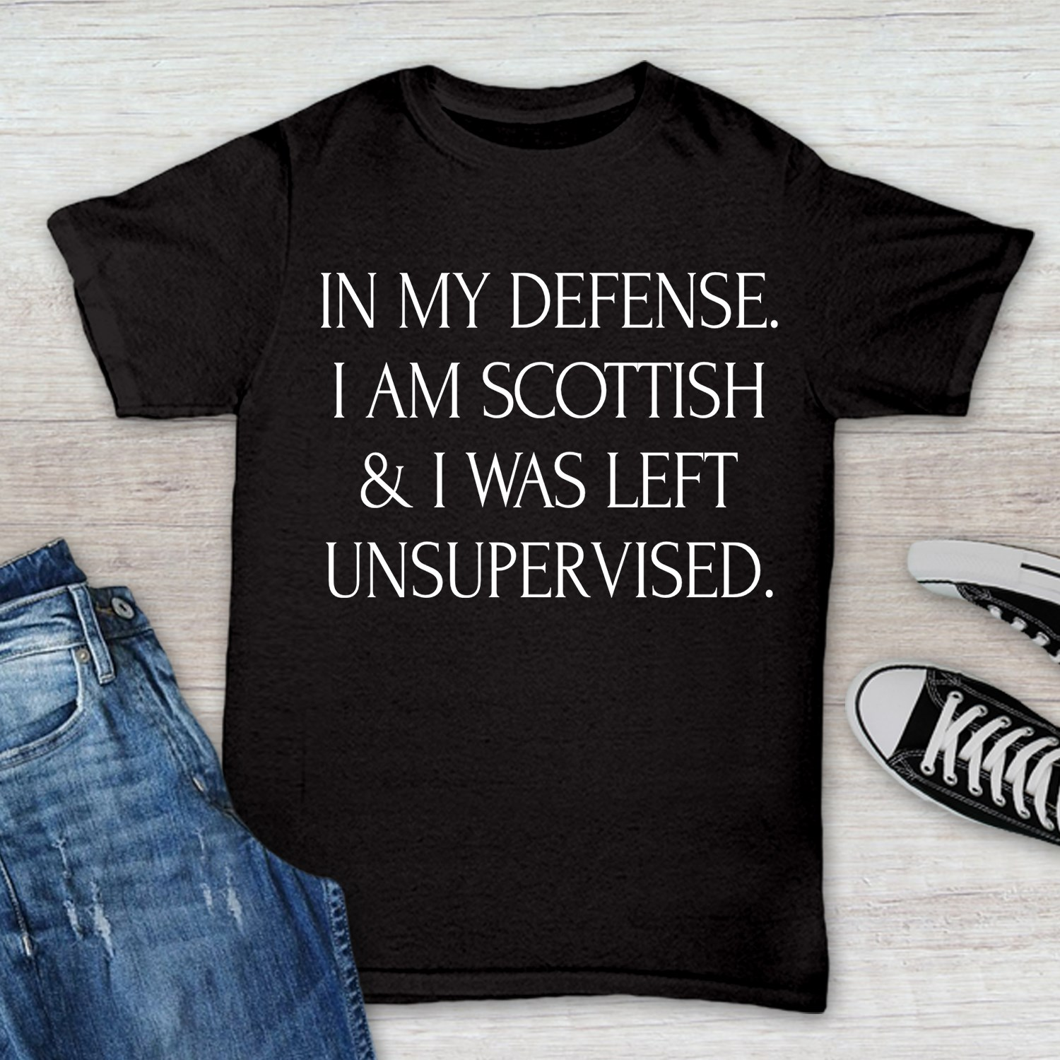 Scottish Shirt In My Defense I'm Scottish I Was Left Unsupervised