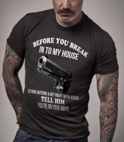 Short Gun Shirt Before You Break The House Stand Outside