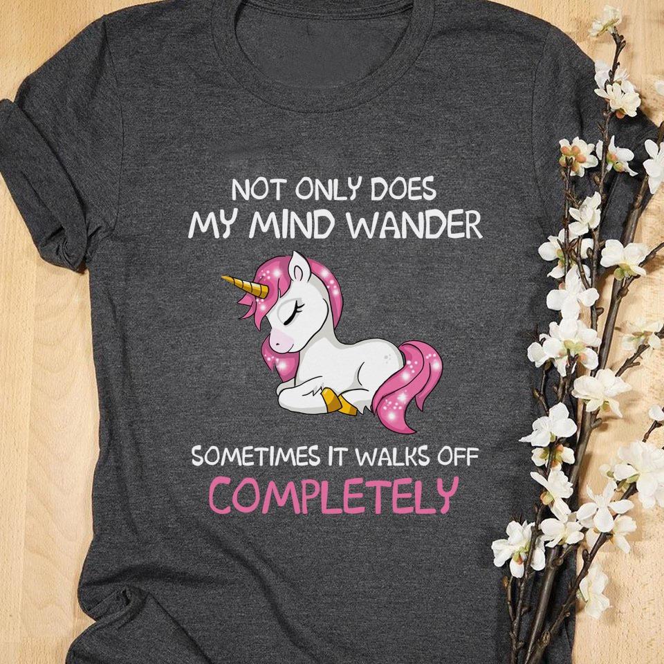 Unicorn Shirt Not Only My Mind Wander It Walks Off