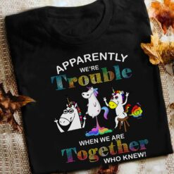 Unicorn Shirt We're Trouble When We Are Together Who Knew