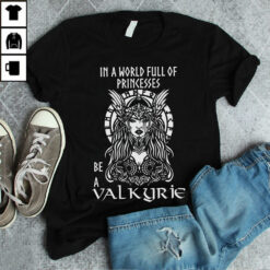Valkyrie Shirt In A World Full Of Princess Be A Valkyrie