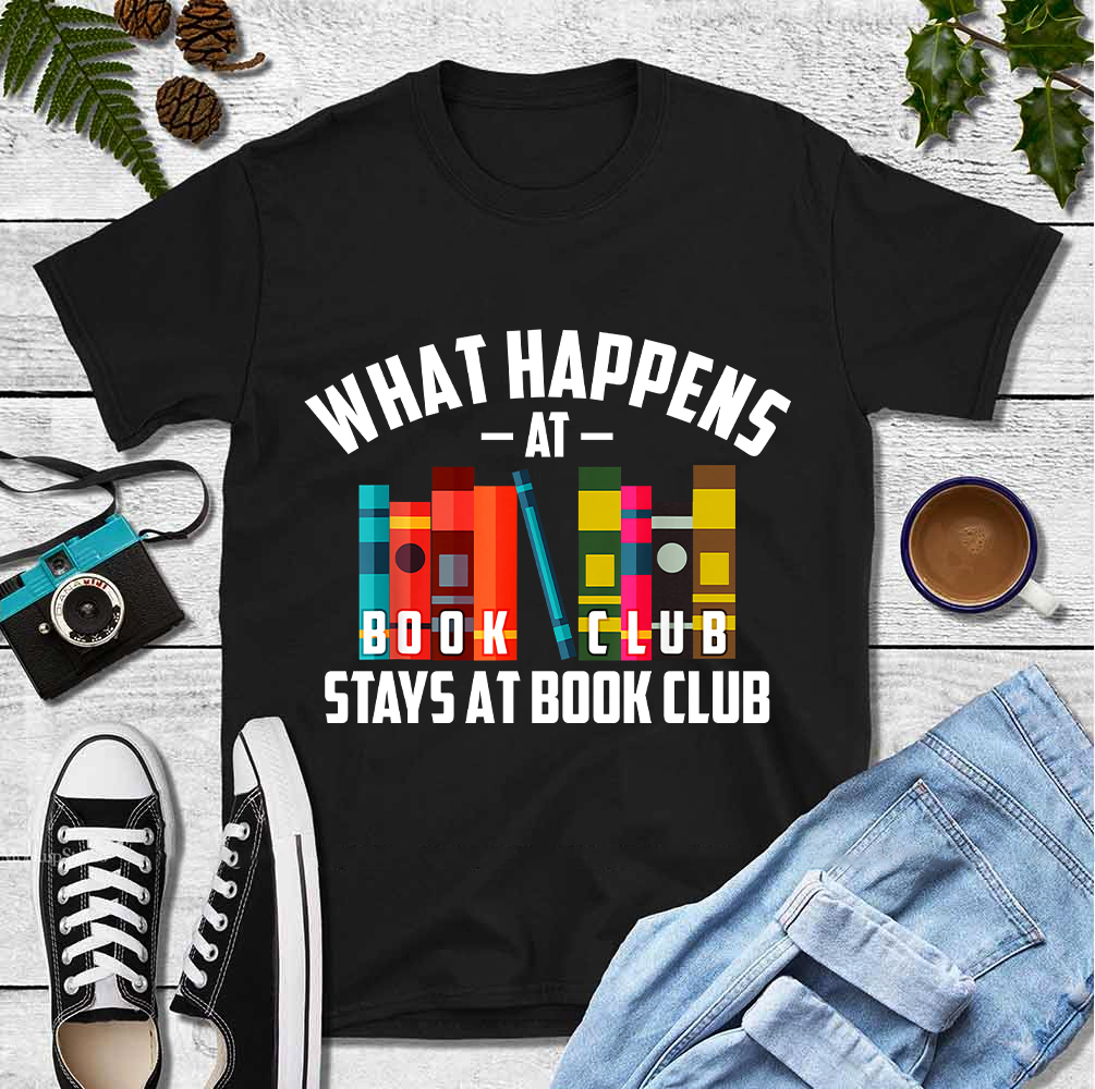 Book Club Shirt What Happens At Book Club Stays At Book Club