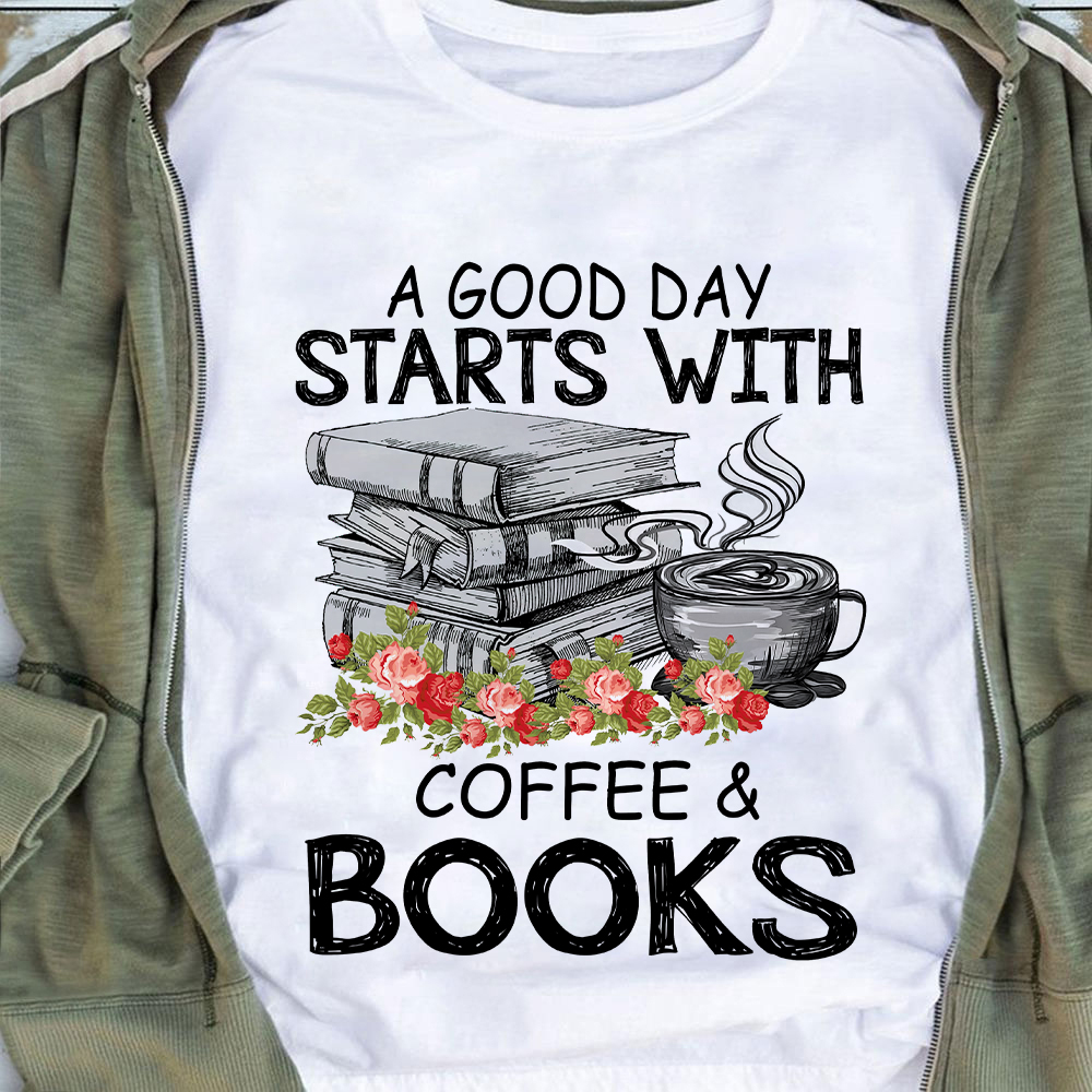Book Shirt A Good Day Starts With Coffee & Books