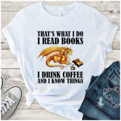 Book Shirt Dragon Read Books Drink Coffee Know Things