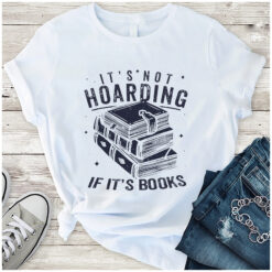 Book Shirt It's Not Hoarding If It's Books