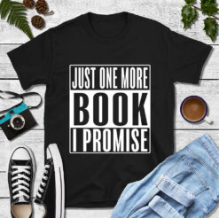 Book Shirt Just One More Book I Promise