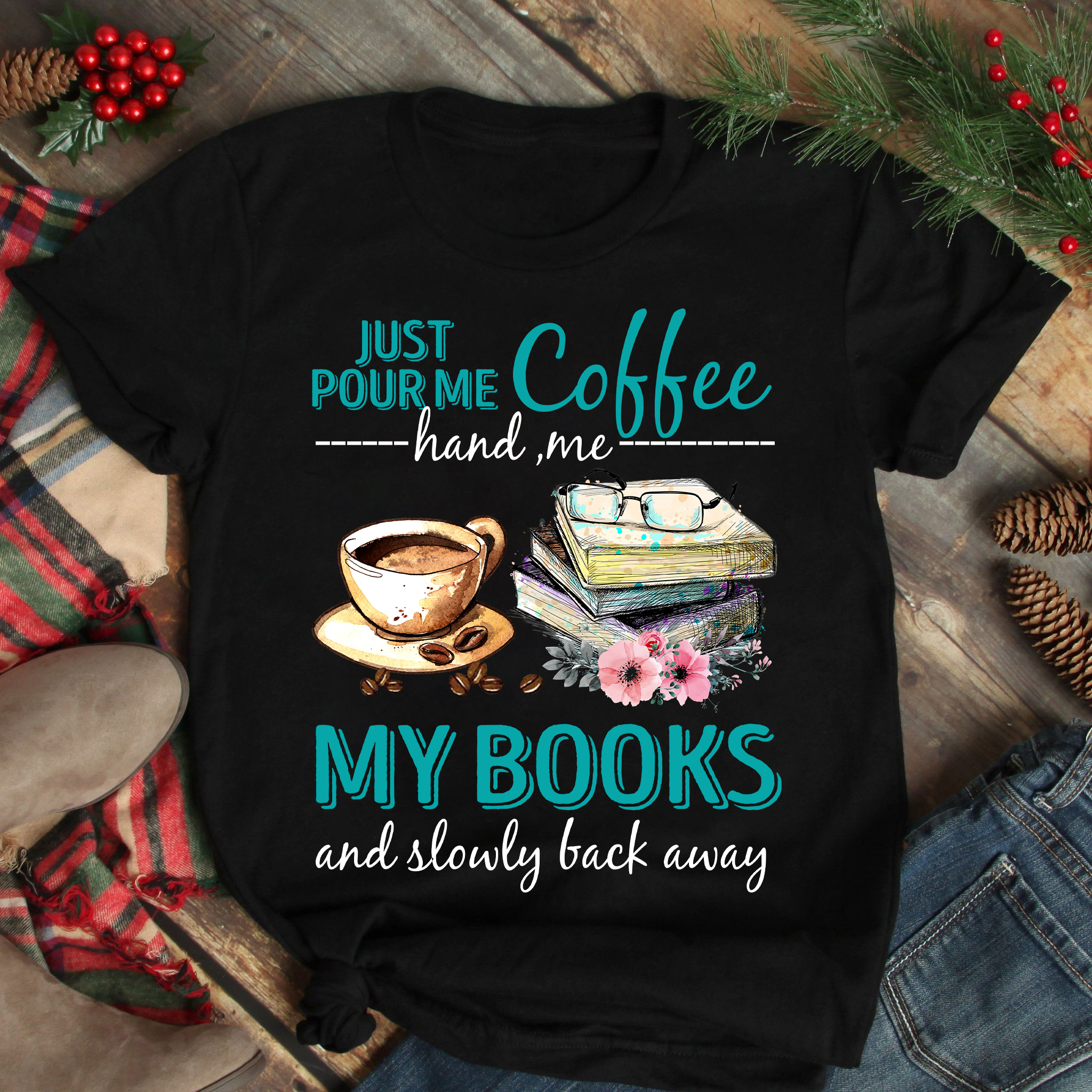Book Shirt Pour Me Coffee Hand Me My Books