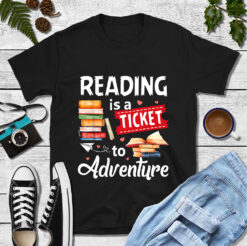 Book Shirt Reading Is The Ticket To Adventure