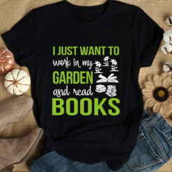 Book Shirt Work In My Garden And Read Books