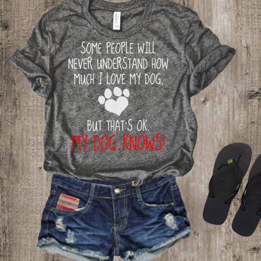 Dog Shirt People Never Understand I Love My Dog