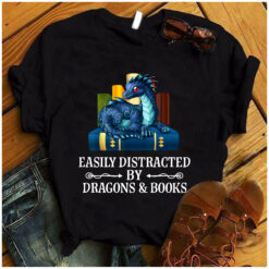 Dragon Book Shirt Easily Distracted By Dragons And Books