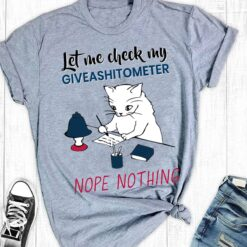 Funny Cat Shirt Check My Giveashitometer Nope Nothing