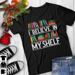 Funny Librarian Shirt I Believe In My Shelf Funny Librarian Shirt I Believe In My Shelf