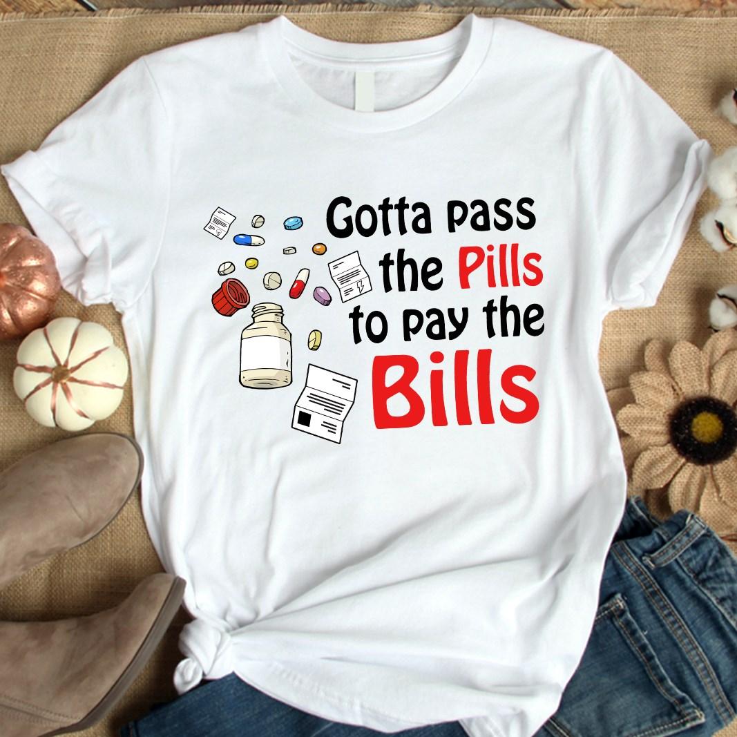 Funny Nurse Shirt Gotta Pass The Pills Pay The Bills