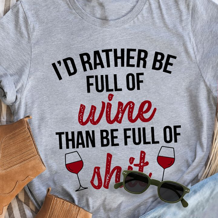 Funny Wine Shirt I'd Rather Be Full Of Wine