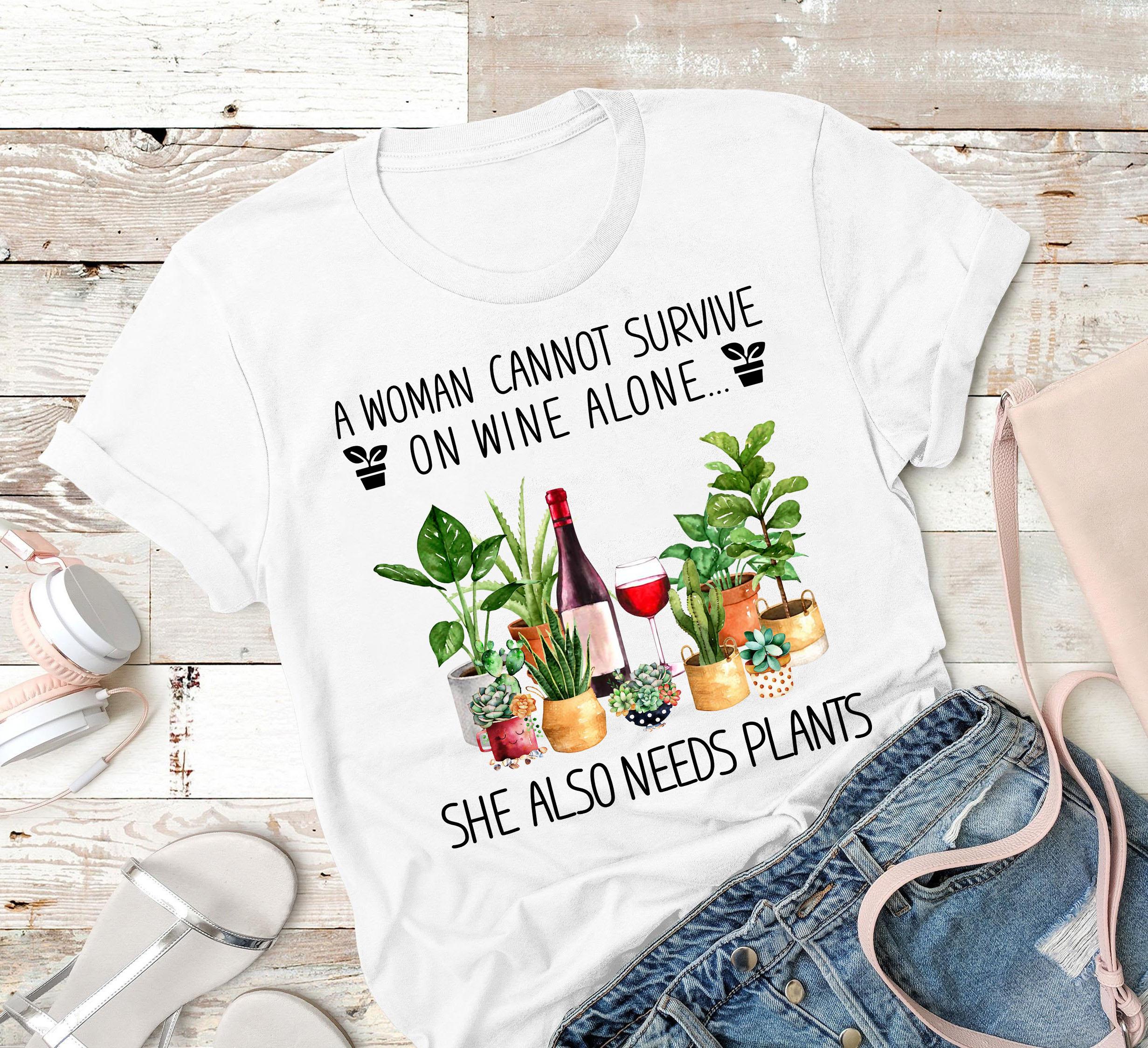 Garden Shirt A Women Cannot Survive On Wine Alone