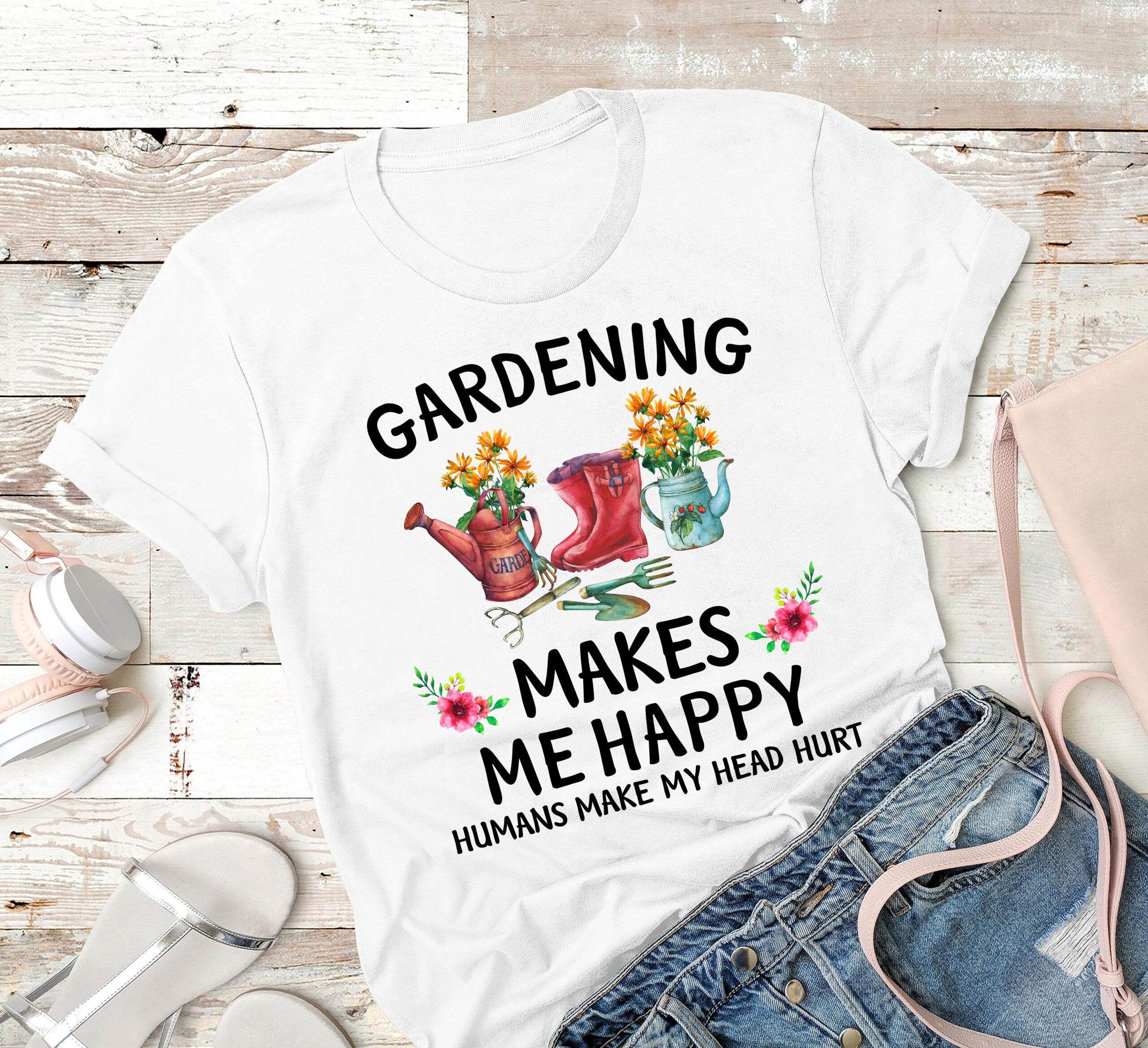 Garden Shirt Gardening Makes Me Happy