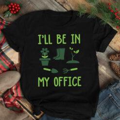 Garden Shirt I'll Be In My Office
