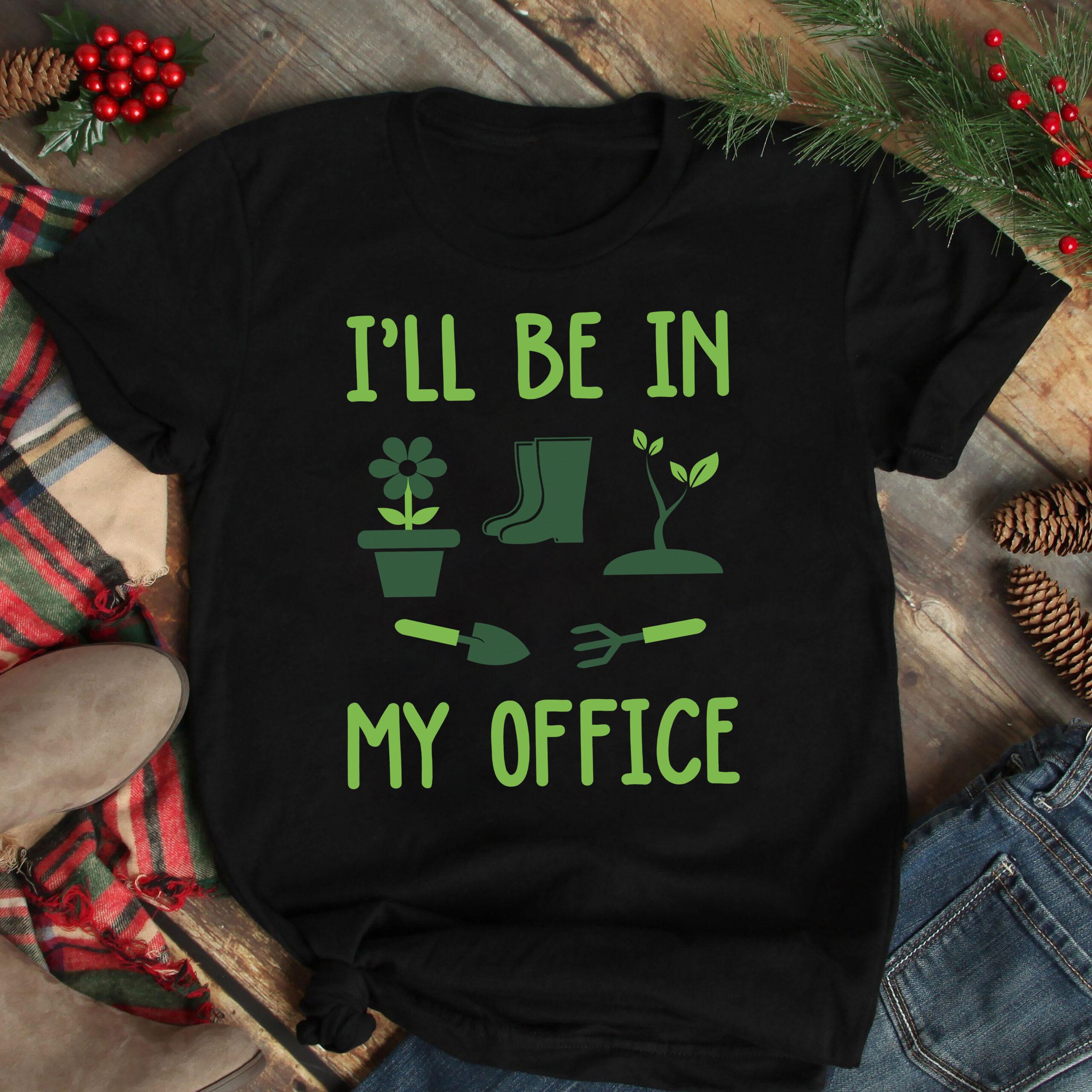 Garden Shirt I'll Be In My Office
