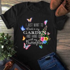Garden Shirt Work In My Garden And Hang Out With Butterflies