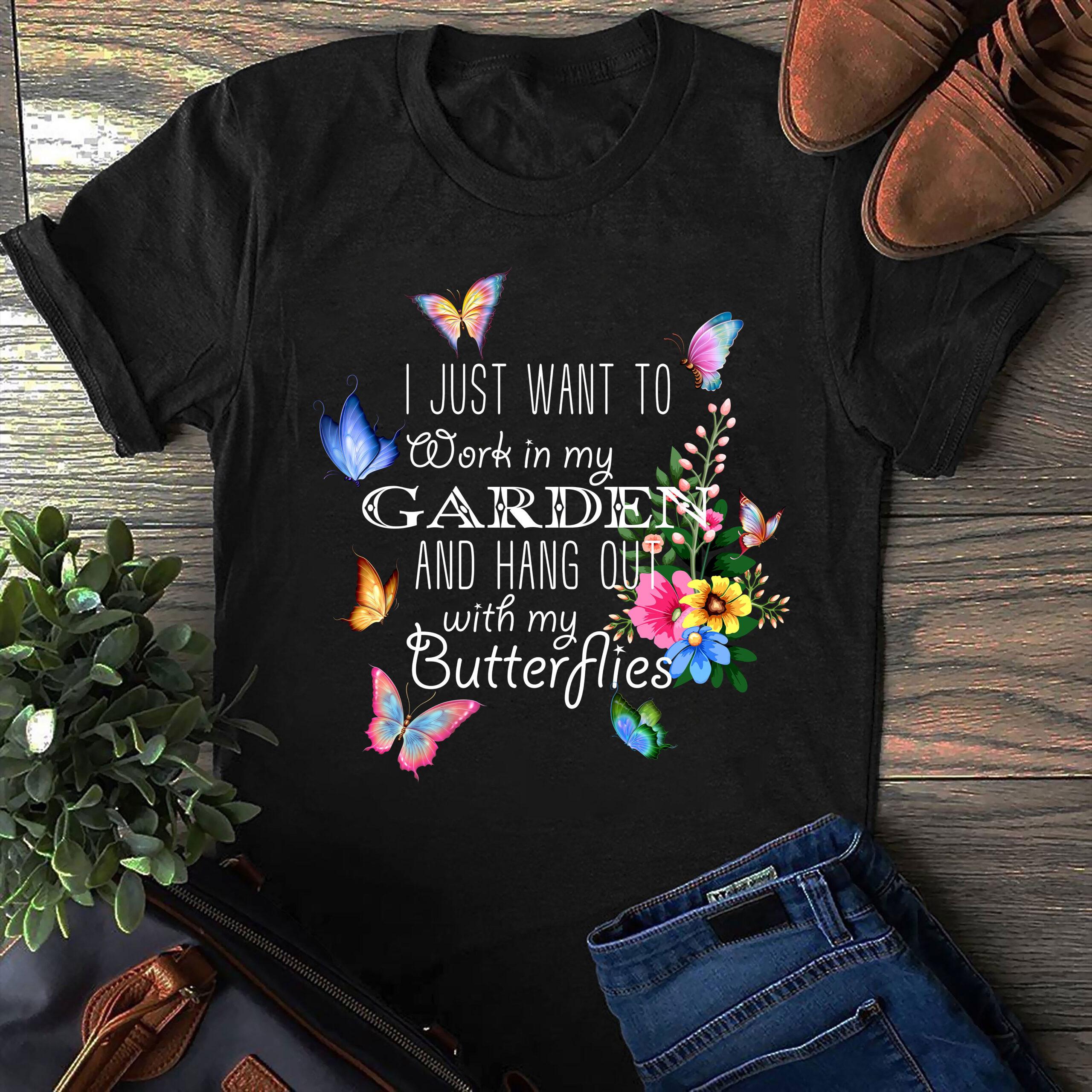 Garden Shirt Work In My Garden And Hang Out With Butterflies