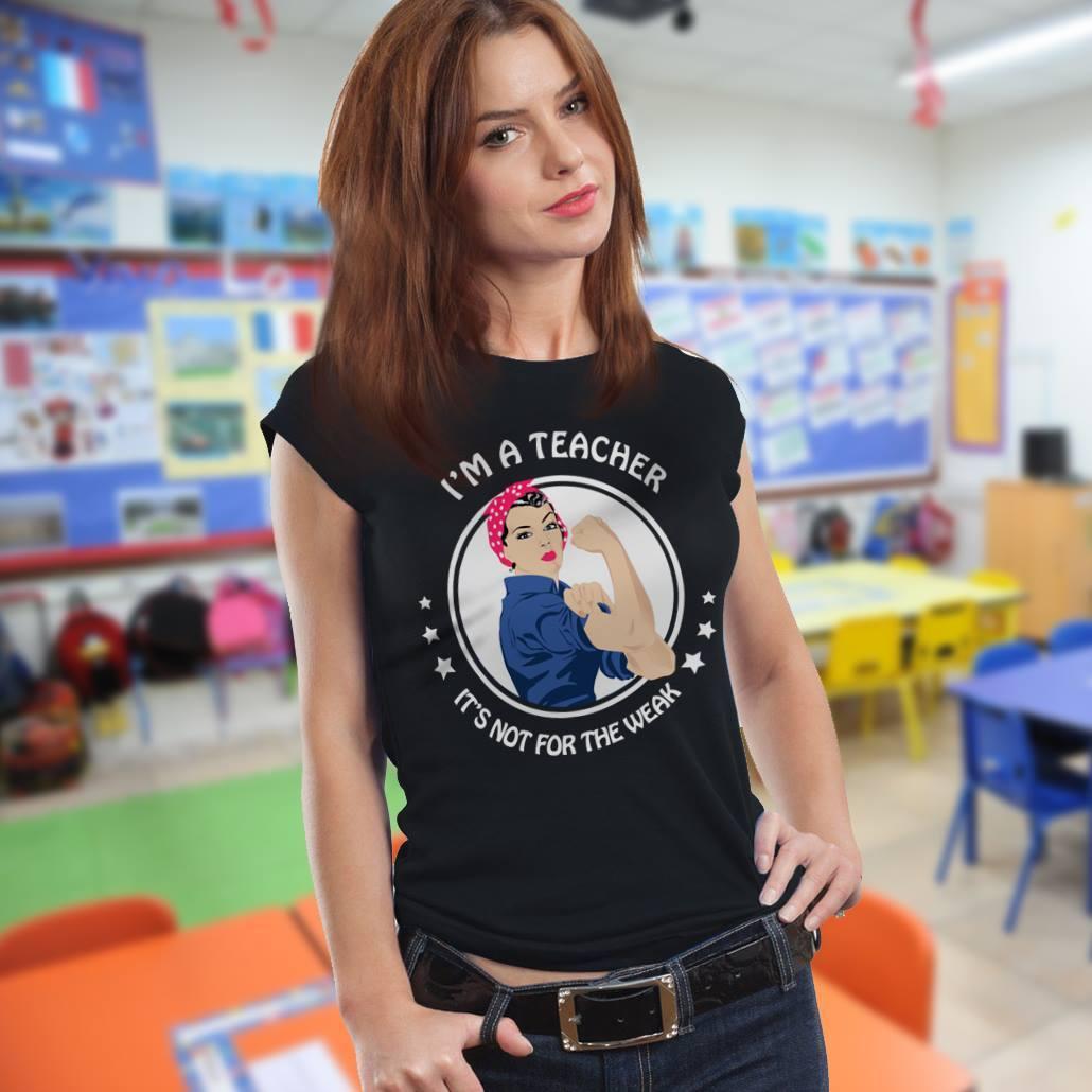 I'm A Teacher Shirt It's Not For The Weak