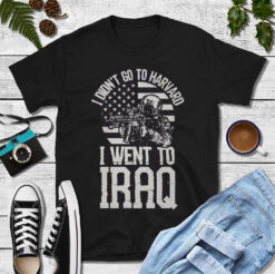 Iraq Veteran Shirt I Didn't Go To Harvard I Went To Iraq