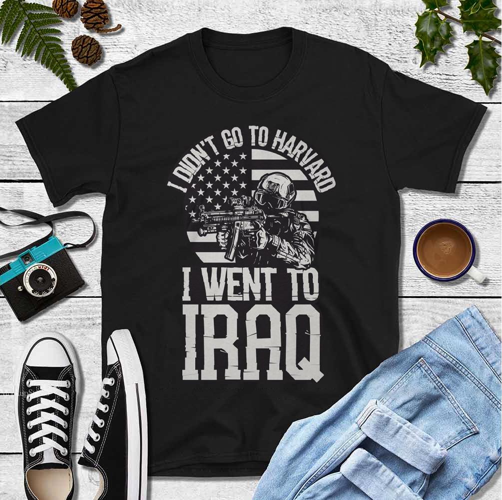 Iraq Veteran Shirt I Didn't Go To Harvard I Went To Iraq