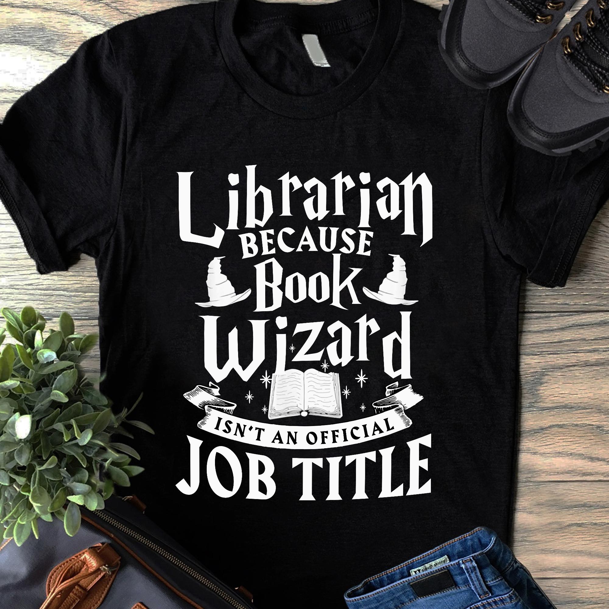 Librarian Shirt Book Wizard Isn't An Official Job Title