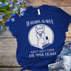 Llama Teacher Shirt Ain't Got Time For Your Drama