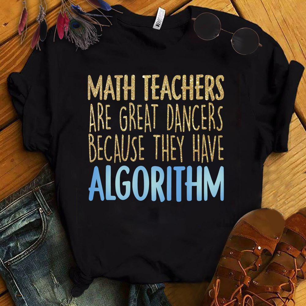Math Teacher Shirt Great Dancers Because They Have Algorithm