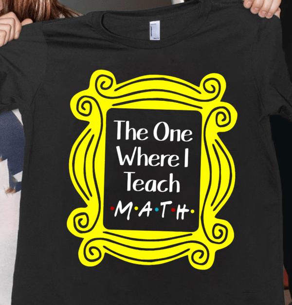 Math Teacher Shirt The One Where I Teach Math Friends Frame