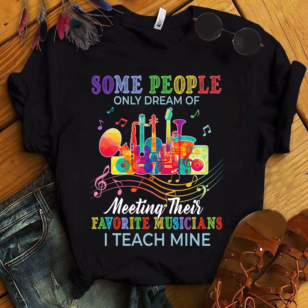 Music Teacher Shirt People Dream Of Meeting Their Musicians