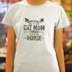 Nurse Cat Shirt Born To Be A Stay At Home Cat Mom