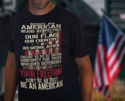 Patriotic Shirt Being An American Means Respecting Our Flag