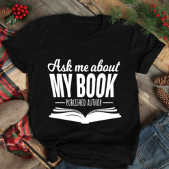 Published Author Shirt Ask Me About My Book