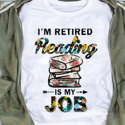 Reading Shirt I'm Retired Reading Is My Job