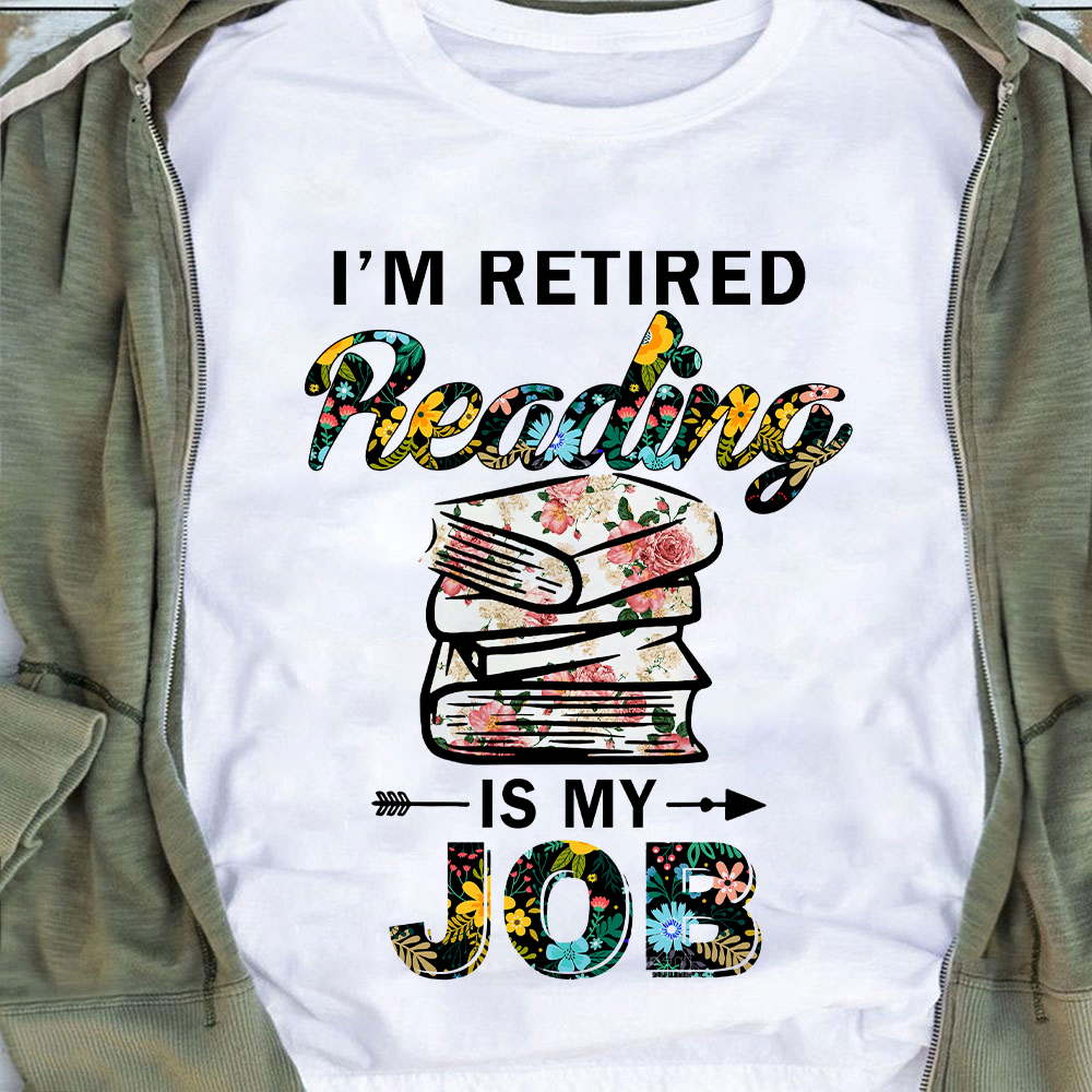 Reading Shirt I'm Retired Reading Is My Job