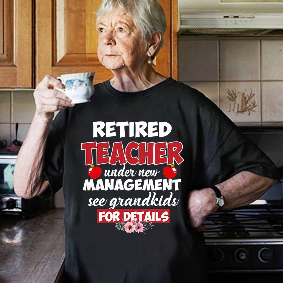 Retired Teacher Shirt Under New Management See Grandkids