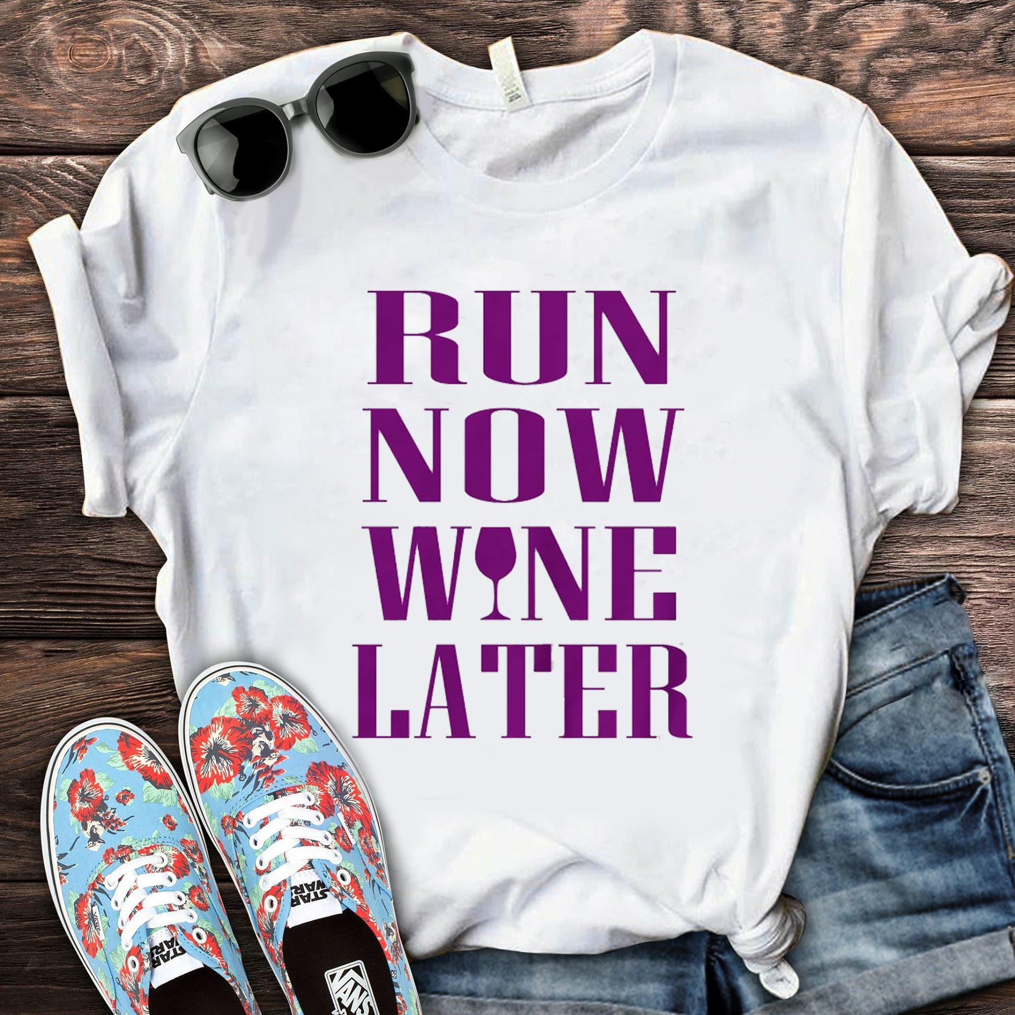Run Now Wine Later Shirt