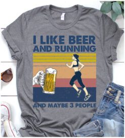 Running Shirt I Like Beer And Running And Maybe 3 People