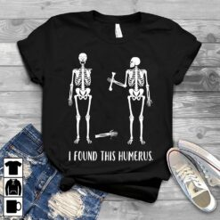Skeleton Nurse Shirt I Found This Humerus Bones
