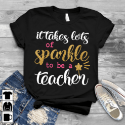 Teacher Shirt It Takes Lots Of Sparkles To Be A Teacher