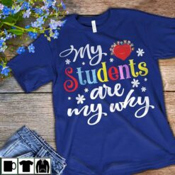 Teacher Shirt My Students Are My Why Heart