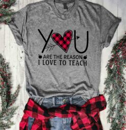 Teacher Shirt You Are The Reason I Love To Teach